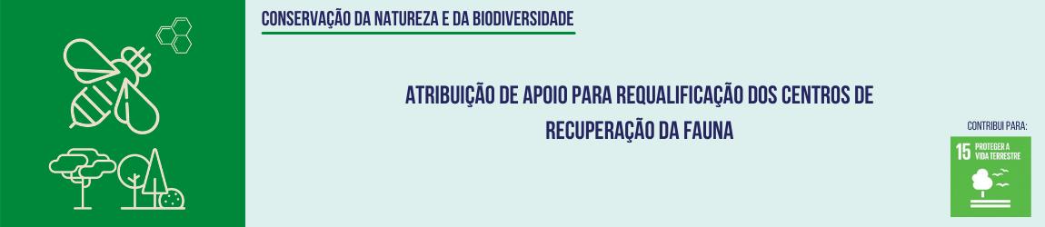 Atribuição de apoio para Requalificação dos Centros de Recuperação da Fauna