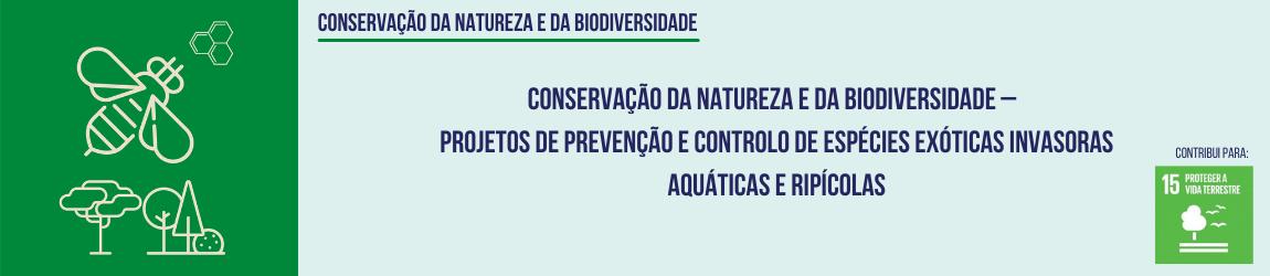 Projetos de prevenção e controlo de espécies exóticas invasoras aquáticas e ripícolas