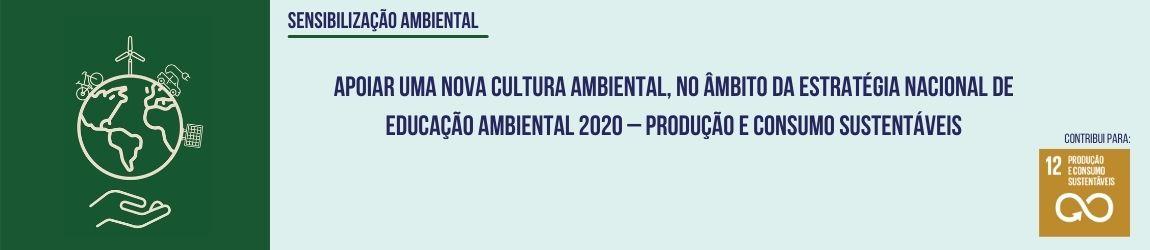 Apoiar uma nova cultura ambiental, no âmbito da ENEA 2020 – Produção e Consumo Sustentáveis